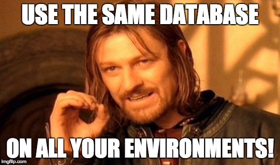 Boromir about databases: Use the same database in all of your environments